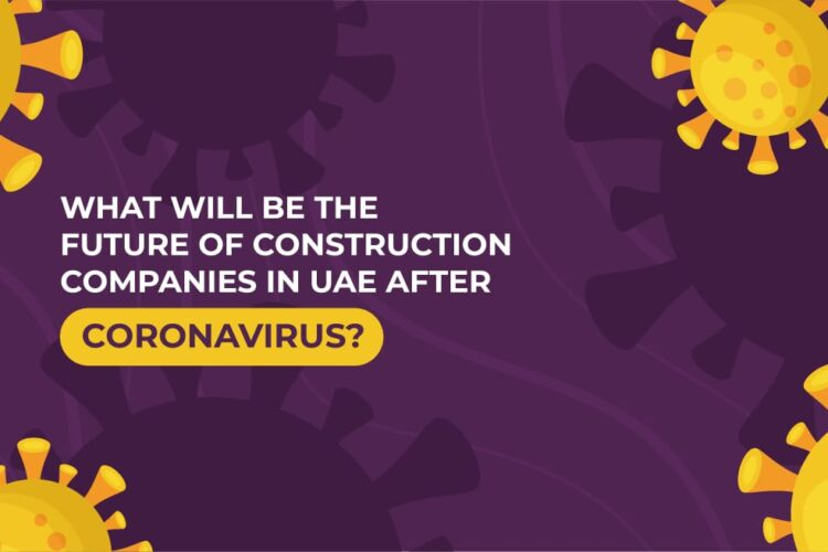 What will be the Future of Construction Companies in UAE after Coronavirus?